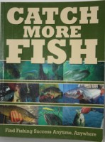 Catch More Fish: Find Fishing Success Anytime, Anywhere by Dick Sternberg